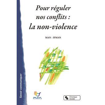 Pour réguler nos conflits: la non-violence