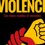 Violence – ses faces visibles et invisibles